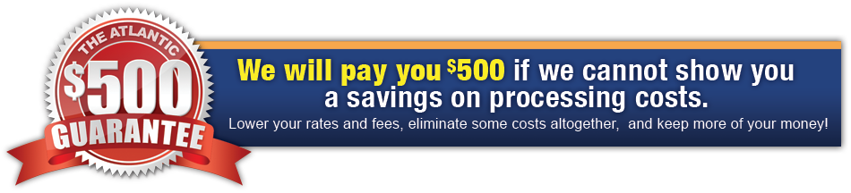 $500 Guarantee. We will pay you $500 if we cannot show you a savings on processing costs.